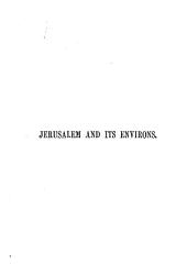 Jerusalem and its environs; or, the Holy City as it was and is