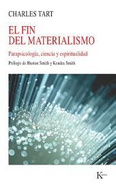 El fin del materialismo: Parapsicología, ciencia y espiritualidad