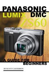 Panasonic Lumix Dmc Zs60: A Guide for Beginners