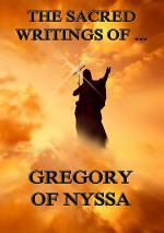 The Sacred Writings of Gregory of Nyssa (Annotated Edition)