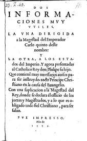 Dos informaciones muy utiles, la una dirigida a la Magestad del Emperador Carlo quinto ... Que contiene[n] muy necessarios avisos para ser instruydo todo Principe Christiano en la causa del Evangelio (etc.)