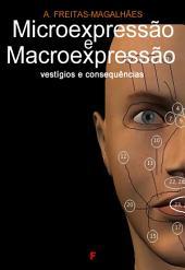 Microexpressão e Macroexpressão - Vestígios e Consequências