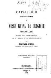 Catalogue descriptif et historique du Musée Royal de Belgique (Bruxelles) : précédé d'une notice historique sur sa formation et sur ses accroissements