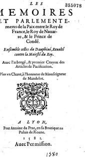 Les memoires et parlementemens de la paix entre le roy de France, le roy de Nauarre, & le prince de Condé: ensemble celles du Dauphiné, reuolté contre la maiesté du roy, auec l'arbregé [sic], & premier crayon des articles de pacification, plus un chant, à l'honneur de monseigneur de Mandelot