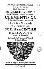 Medicae animaduersiones pro veritate illustrissimi domini Io. Mariae Lancisii ... Circa sex miracula ven. seruae Dei sor. Hyacinthae Mariscottae ..