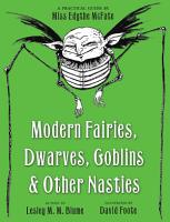 Modern Fairies  Dwarves  Goblins  and Other Nasties  A Practical Guide by Miss Edythe McFate PDF