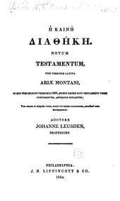Hē Kaine Diatheke: Novum Testamentum, cunversione latina Ariae Montani...