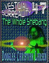 Vestigial Surreality: 47: The Whole Shebang