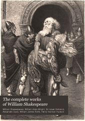 The Complete Works of William Shakespeare: The Cambridge Text from the Latest Edition of William Aldis Wright; with Introductions, Notes and Glossaries to Each Play by Israel Gollancz. The Complete Notes, with Variorum Readings and General Glossary of Alexander Dyce; a General Introduction, and a Bibliography by W. J. Rolfe; a History of the Drama, and General Criticism by Henry N. Hudson and Others, and a Complete Character Index, Volume 18