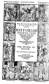 Hagiologivm, Sev De Sanctis Ecclesiae: Historiae Divorvm Toto Terrarum Orbe Celeberrimorum, è sacris Scriptoribus, summa fide ac studio congestae