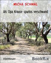 Als Opa Krause spurlos verschwand