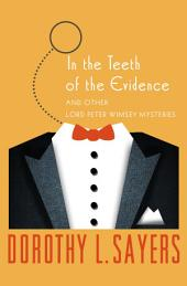 In the Teeth of the Evidence: And Other Mysteries