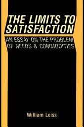Limits to Satisfaction: An Essay on the Problem of Needs and Commodities