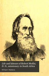 Life and labours of Robert Moffat, D. D., missionary in South Africa: with additional chapters on Christian missions in Africa and throughout the world