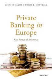 Private Banking in Europe: Rise, Retreat, and Resurgence