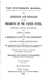 The Statesman's Manual: The Addresses and Messages of the Presidents of the United States, Inaugural, Annual, and Special, from 1789 to 1854; with a Memoir of Each of the Presidents and a History of Their Administrations: Also, the Constitution of the United States, and a Selection of Important Documents and Statistical Information, Volume 2