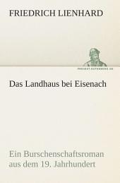 Das Landhaus bei Eisenach: Ein Burschenschaftsroman aus dem 19. Jahrhundert