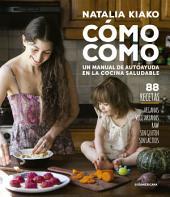 Cómo como: Un manual de autoayuda en la cocina saludable
