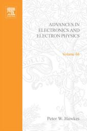 Advances in Electronics and Electron Physics: Volume 66
