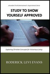 Study to Show Yourself Approved: Exploring Christian Concepts for Victorious Living