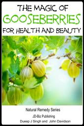The Magic of Gooseberries For Health and Beauty