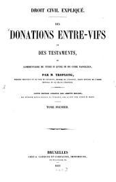 Des Donations entre-vifs et des Testaments, ou Commentaire du titre II livre III du Code Napoleon: Droit Civil Expliqué, Volume1