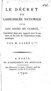 Le Décret de l'Assemblée Nationale sur les biens du Clergé: Consideré dans son rapport avec la nature et les lois de l'institution ecclésiastique