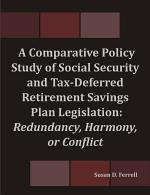 A Comparative Policy Study of Social Security and Tax-Deferred Retirement Savings Plan Legislation: Redundancy, Harmony, or Conflict