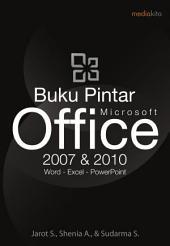 Buku Pintar Microsoft Office 2007 & 2010: Word - Excel - PowerPoint