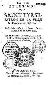 La vie et légende de S. Tyrse, patron de la ville de Sisteron