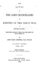 The Lives of the Lords Chancellors and Keepers of the Great Seal of England: From the Earliest Times Till the Reign of King George IV.