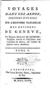 Voyages dans les Alpes: précédés d'un Essai sur l'Histoire naturelle de Genève, Volume5