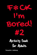 F ck I m Bored   2 Activity Book for Adults