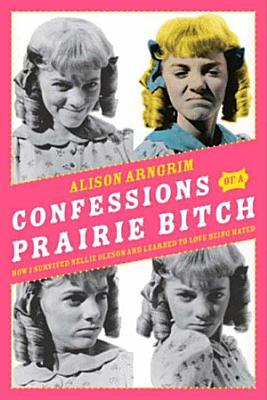 Confessions of a Prairie Bitch PDF