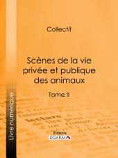 Scènes de la vie privée et publique des animaux: Volume2