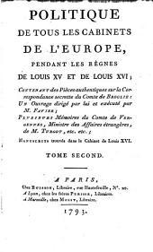 Politique de tous les cabinets de l'Europe, pendant les règnes de Louis XV et de Louis XVI: manuscrits trouvés dans le cabinet de Louis XVI, Volume2
