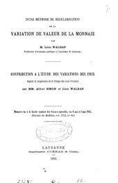 D'une méthode de régularisation de la variation de valeur de la monnaie, par L. Walrus. Contribution à l'étude des variations des prix depuis la suspension de la frappe des écus d'argent, par A. Simon et L. Walras