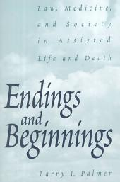 Endings and Beginnings: Law, Medicine, and Society in Assisted Life and Death