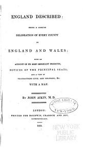 England Described: Being a Concise Delineation of Every County in England and Wales; with an Account of Its Most Important Products; Notices of the Principal Seats; and a View of Transactions Civil and Military, &c