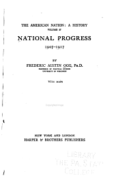 The American Nation: National progress, 1907-1917, by F. A. Ogg