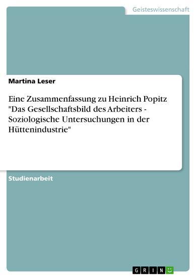 Eine Zusammenfassung zu Heinrich Popitz  Das Gesellschaftsbild des Arbeiters   Soziologische Untersuchungen in der H  ttenindustrie  PDF