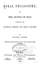 Moral Philosophy, Or, The Duties of Man Considered in His Individual, Social, and Domestic Capacities