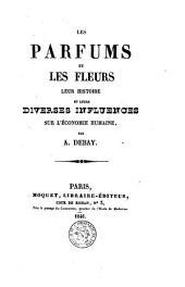 Les parfums et les fleurs: leur histoire et leurs diverses influences sur l'économie humaine