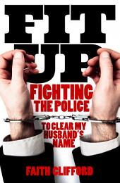 Fit Up: Fighting the Police to Clear My Husband's Name