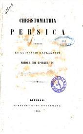 Chrestomathia Persica edidit et glossario explanavit Fridericus Spiegel
