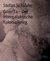 Gorn Ta - Der intergalaktische Kolonialkrieg