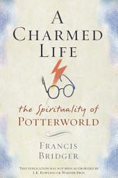 A Charmed Life: The Spirituality of Potterworld