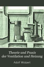 Theorie und Praxis der Ventilation und Heizung: besonders für Heizungstechniker, sowie für Architekten, Bauhandwerker und Bauherren