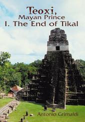 Teoxi, Mayan Prince: I. the End of Tikal