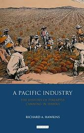 Pacific Industry: The History of Pineapple Canning in Hawaii